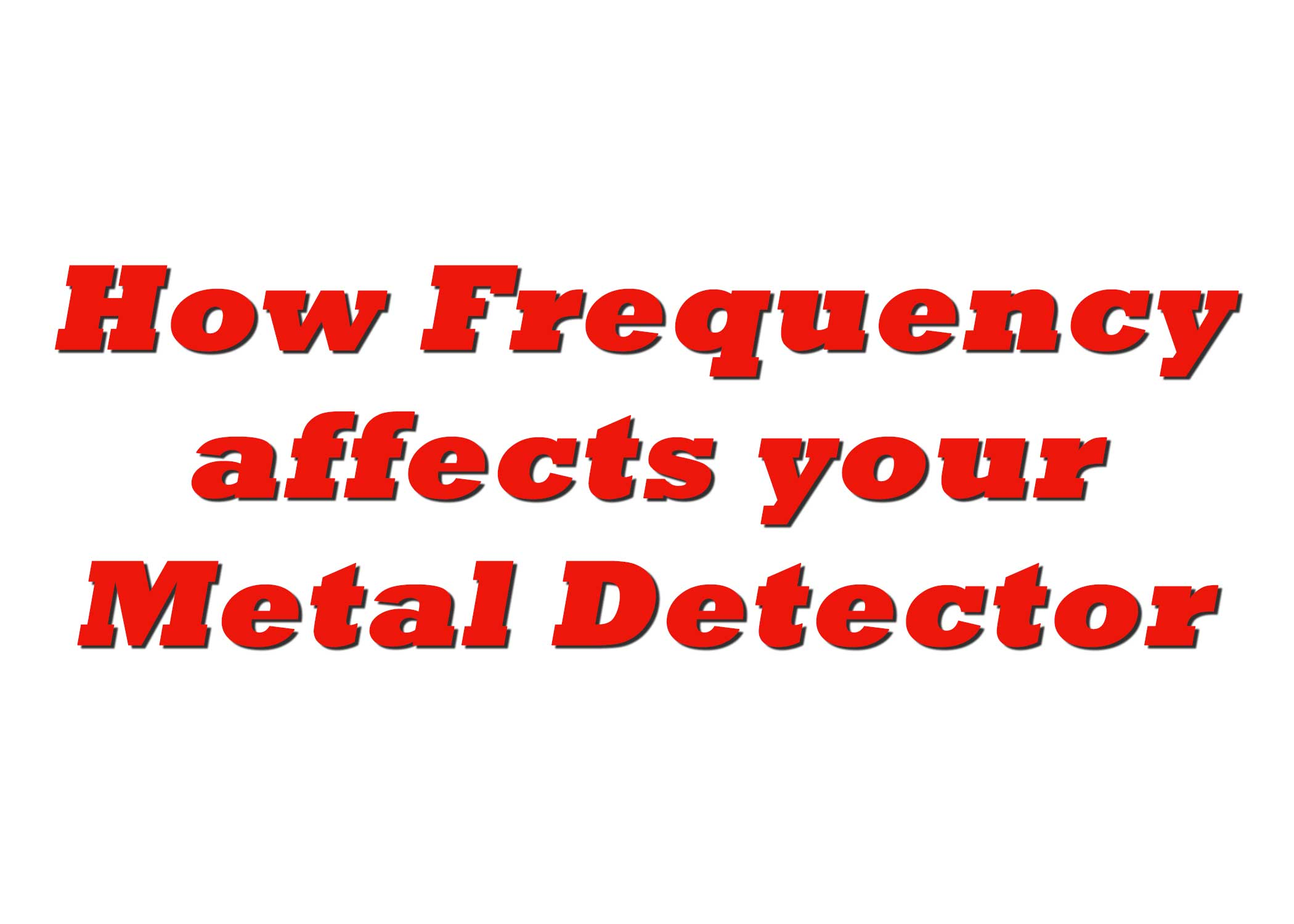 How Frequency Affects your Metal Detector